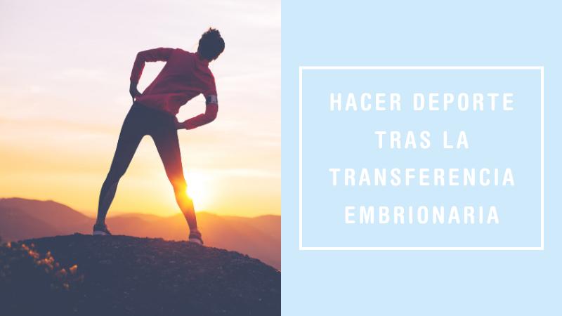 ¿Se puede hacer deporte después de la transferencia embrionaria?